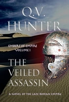 The Veiled Assassin, a Novel of the Late Roman Empire by Q. V. Hunter