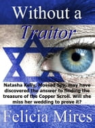 Without a Traitor by Felicia Mires