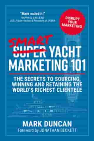 Smart Yacht Marketing 101: The secrets to sourcing, winning and retaining the world's richest clientele