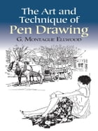 The Art and Technique of Pen Drawing by G. Montague Ellwood