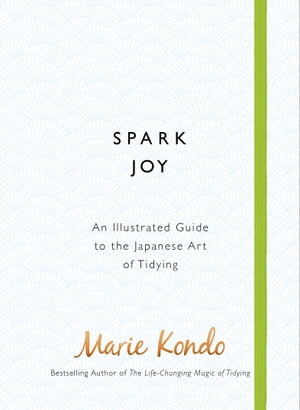 Spark Joy An Illustrated Guide to the Japanese Art of Tidying