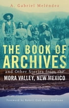 The Book of Archives and Other Stories from the Mora Valley, New Mexico Cover Image
