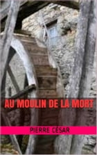 au moulin de la mort by pierre césar