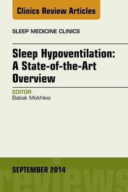Book Sleep Hypoventilation: A State-of-the-Art Overview, An Issue of Sleep Medicine Clinics, by Babak Mokhlesi