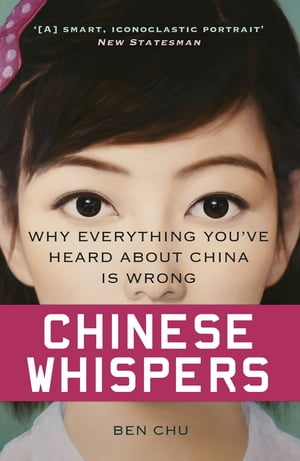 Chinese Whispers Why Everything You?ve Heard About China is Wrong
