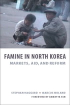 Famine in North Korea: Markets, Aid, and Reform by Stephan Haggard