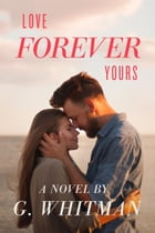 Love Forever Yours by G. Whitman