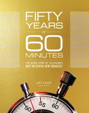 Fifty Years of 60 Minutes The Inside Story of Television's Most Influential News Broadcast