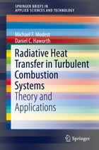 Radiative Heat Transfer in Turbulent Combustion Systems: Theory and Applications