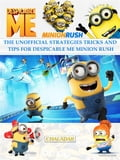 Despicable Me Minion Rush The Unofficial Strategies Tricks and Tips for Despicable Me Minion Rush d718b1be-fac8-43b9-a708-ccaf317ca07f