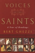 The Voices of the Saints: A Year of Readings by Bert Ghezzi