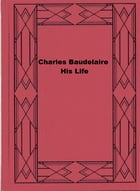 Charles Baudelaire, His Life by Théophile Gautier