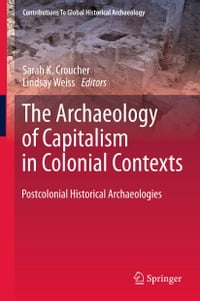 The Archaeology of Capitalism in Colonial Contexts: Postcolonial Historical Archaeologies