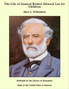 The Life of General Robert Edward Lee for Children by Mary L. Williamson