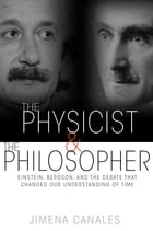 The Physicist and the Philosopher: Einstein, Bergson, and the Debate That Changed Our Understanding…