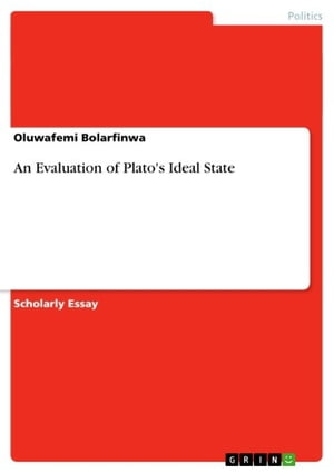 An Evaluation of Plato's Ideal State by Oluwafemi Bolarfinwa