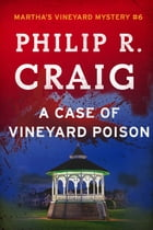 A Case of Vineyard Poison: Martha's Vineyard Mystery #6