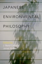 Japanese Environmental Philosophy by J. Baird Callicott