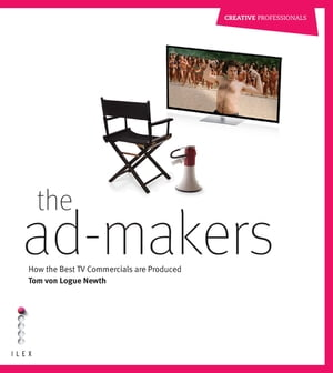 The Ad Makers How the Best TV Commercials are Produced