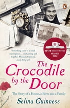 The Crocodile by the Door: The Story of a House, a Farm and a Family by Selina Guinness