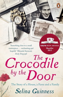Book The Crocodile by the Door: The Story of a House, a Farm and a Family by Selina Guinness