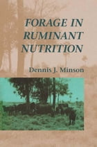 Forage in Ruminant Nutrition by Dennis Minson