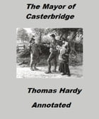 The Mayor of Casterbridge (Annotated) by Thomas Hardy