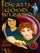 The Death of the Good Wizard by Wim Coleman