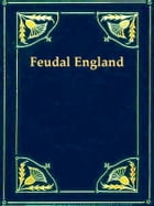 Feudal England: Historical Studies on the Eleventh and Twelfth Centuries by J. H. Round