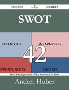 Swot 42 Success Secrets - 42 Most Asked Questions On Swot - What You Need To Know