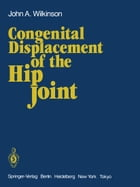 Congenital Displacement of the Hip Joint by J.A. Wilkinson