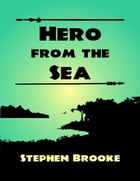 Hero from the Sea by Stephen Brooke