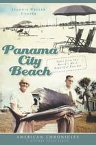 Panama City Beach: Tales from the World's Most Beautiful Beaches by Jeannie Weller Cooper