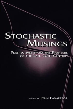 Stochastic Musings Perspectives From the Pioneers of the Late 20th Century