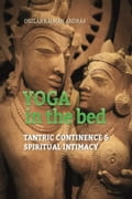 Yoga In The Bed: Tantric Continence & Spiritual Intimacy 306610a7-bda1-46ed-a3c6-3a49d369c01e