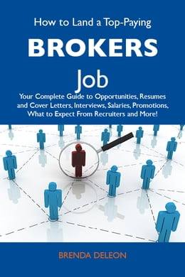 Book How to Land a Top-Paying Brokers Job: Your Complete Guide to Opportunities, Resumes and Cover… by Deleon Brenda