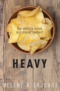 Heavy: The Obesity Crisis in Cultural Context