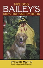 Fire Dog Bailey's Kid's Fire Safety Book by Harry Martin