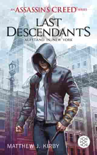 An Assassin's Creed Series. Last Descendants. Aufstand in New York by Matthew J. Kirby