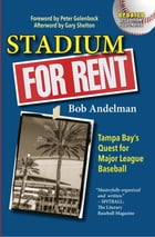 Stadium For Rent: Tampa Bay's Quest for Major League Baseball by Bob Andelman