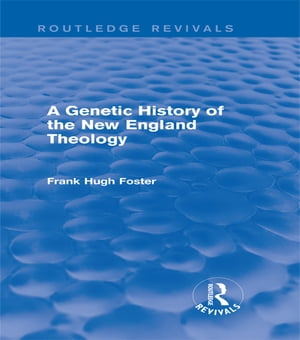 A Genetic History of New England Theology (Routledge Revivals)