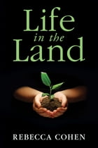 Life in the Land by Rebecca Cohen