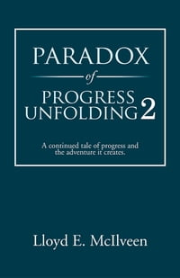 Paradox of Progress Unfolding 2: A continued tale of progress and the adventure it creates.