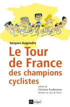 Le tour de France des champions cyclistes by Jacques Augendre