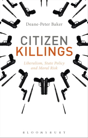 Citizen Killings Liberalism,  State Policy and Moral Risk