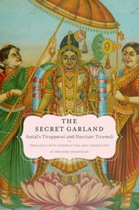 The Secret Garland: Antal's Tiruppavai and Nacciyar Tirumoli