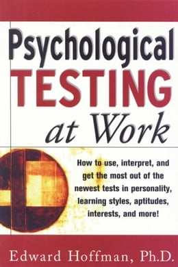 Book Psychological Testing at Work: How to Use, Interpret, and Get the Most Out of the Newest Tests in… by Hoffman, Edward