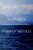 Moby-Dick: or The Whale by Herman Melville