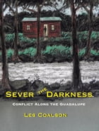 Sever the Darkness: Conflict Along the Guadalupe by Les Coalson