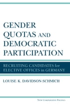 Gender Quotas and Democratic Participation: Recruiting Candidates for Elective Offices in Germany